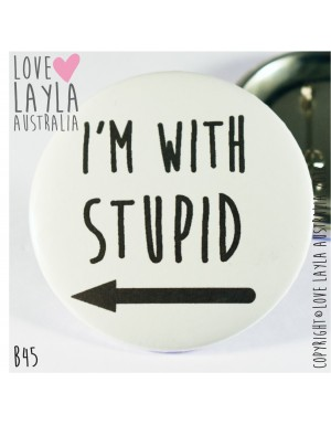 I'm with stupid Badge